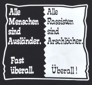 Detailansicht Fairtrade T-Shirt: Alle Menschen sind Ausländer. Fast überall. Alle Rassisten sind Arschlöcher. Überall!