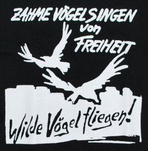 Detailansicht T-Shirt: Zahme Vögel singen von Freiheit. Wilde Vögel fliegen!