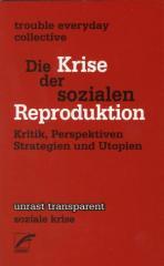 """Zum Taschenbuch """"Die Krise der sozialen Reproduktion"""" von trouble everyday collective für 7,80 € gehen."""