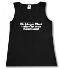 """Zum tailliertes Tanktop """"Ein kluges Wort - schon ist man Kommunist"""" für 12,00 € gehen."""