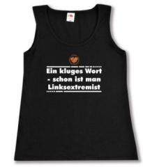 """Zum tailliertes Tanktop """"Ein kluges Wort - schon ist man Linksextremist"""" für 14,00 € gehen."""