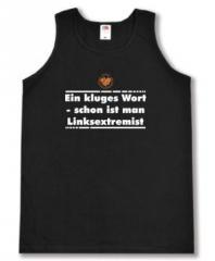 """Zum Man Tanktop """"Ein kluges Wort - schon ist man Linksextremist"""" für 14,00 € gehen."""