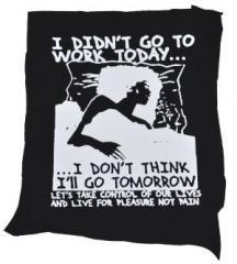 "Zum Rückenaufnäher ""I didn't go to work today... I don't think I'll go tomorrow"" für 3,00 € gehen."