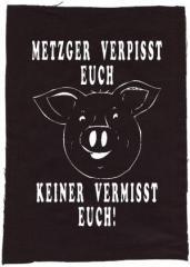 """Zum Rückenaufnäher """"Metzger verpisst euch, keiner vermisst Euch!"""" für 3,00 € gehen."""