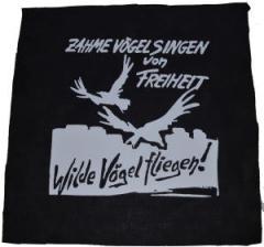"""Zum Rückenaufnäher """"Zahme Vögel singen von Freiheit. Wilde Vögel fliegen!"""" für 3,00 € gehen."""