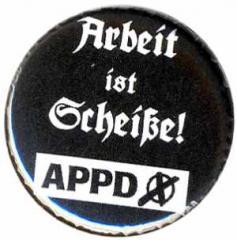 """Zum 37mm Magnet-Button """"APPD - Arbeit ist Scheiße!"""" für 2,44 € gehen."""