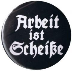 """Zum 37mm Magnet-Button """"Arbeit ist Scheiße"""" für 2,50 € gehen."""