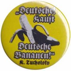 """Zum 37mm Magnet-Button """"Deutsche kauft deutsche Bananen (Tucholsky)"""" für 2,50 € gehen."""