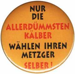 """Zum 37mm Magnet-Button """"Nur die allerdümmsten Kälber..."""" für 2,50 € gehen."""