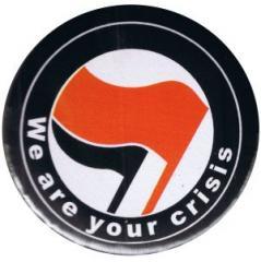 """Zum 37mm Magnet-Button """"We are your crisis"""" für 2,44 € gehen."""