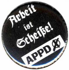 """Zum 50mm Magnet-Button """"APPD - Arbeit ist Scheiße!"""" für 2,92 € gehen."""