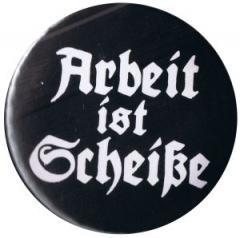 """Zum 50mm Magnet-Button """"Arbeit ist Scheiße"""" für 3,00 € gehen."""