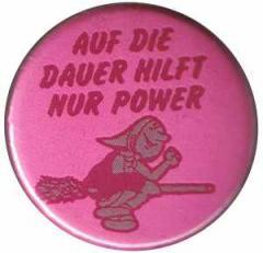 """Zum 50mm Magnet-Button """"Auf die Dauer hilft nur Power"""" für 3,00 € gehen."""