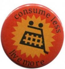 """Zum 50mm Magnet-Button """"consume less live more"""" für 3,00 € gehen."""