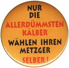 """Zum 50mm Magnet-Button """"Nur die allerdümmsten Kälber..."""" für 3,00 € gehen."""