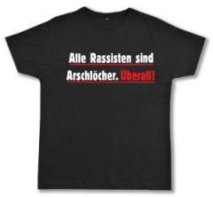 """Zum Fairtrade T-Shirt """"Alle Rassisten sind Arschlöcher. Überall."""" für 17,00 € gehen."""