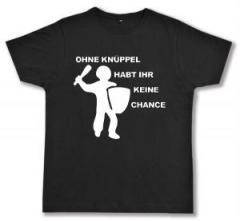 """Zum Fairtrade T-Shirt """"Ohne Knüppel habt Ihr keine Chance"""" für 16,57 € gehen."""