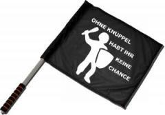 """Zum/zur  Fahne / Flagge (ca. 40x35cm) """"Ohne Knüppel habt Ihr keine Chance"""" für 11,00 € gehen."""