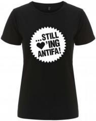 """Zum/zur  tailliertes Fairtrade T-Shirt """"... still loving antifa!"""" für 18,00 € gehen."""