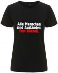 """Zum/zur  tailliertes Fairtrade T-Shirt """"Alle Menschen sind Ausländer. Fast überall."""" für 18,00 € gehen."""