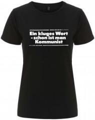 """Zum/zur  tailliertes Fairtrade T-Shirt """"Ein kluges Wort - schon ist man Kommunist"""" für 18,00 € gehen."""