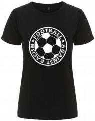 """Zum/zur  tailliertes Fairtrade T-Shirt """"Football against racism"""" für 18,00 € gehen."""