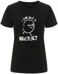 """Zum/zur  tailliertes Fairtrade T-Shirt """"I am not a nugget"""" für 18,00 € gehen."""