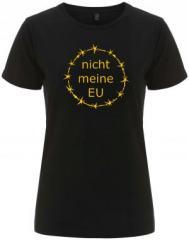 """Zum/zur  tailliertes Fairtrade T-Shirt """"nicht meine EU"""" für 18,00 € gehen."""