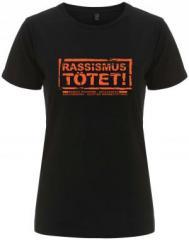 """Zum/zur  tailliertes Fairtrade T-Shirt """"Rassismus tötet!"""" für 18,00 € gehen."""