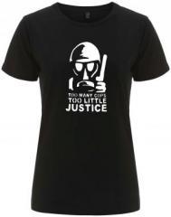 """Zum/zur  tailliertes Fairtrade T-Shirt """"Too many Cops - Too little Justice"""" für 18,00 € gehen."""