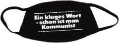 """Zur Mundmaske """"Ein kluges Wort - schon ist man Kommunist"""" für 6,50 € gehen."""