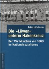 """Zum Buch """"Die »Löwen« unterm Hakenkreuz"""" von Anton Löffelmeier für 19,90 € gehen."""