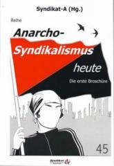 """Zur Broschüre """"Anarcho-Syndikalismus heute 1"""" von Syndikat-A (Hg.) für 2,50 € gehen."""