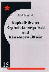"""Zur Broschüre """"Kapitalistischer Reproduktionsprozeß und Klassenbewußtsein"""" von Paul Mattick für 2,50 € gehen."""