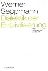 """Zum Buch """"Dialektik der Entzivilisierung"""" von Werner Seppmann für 34,90 € gehen."""