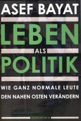 """Zum Buch """"Leben als Politik"""" von Asef Bayat für 18,00 € gehen."""