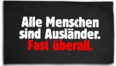 """Zur Fahne / Flagge (ca. 150x100cm) """"Alle Menschen sind Ausländer. Fast überall."""" für 16,00 € gehen."""