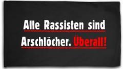 """Zur Fahne / Flagge (ca. 150x100cm) """"Alle Rassisten sind Arschlöcher. Überall."""" für 16,00 € gehen."""