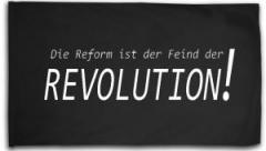 """Zur Fahne / Flagge (ca. 150x100cm) """"Die Reform ist der Feind der Revolution"""" für 15,60 € gehen."""