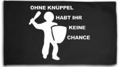 """Zur Fahne / Flagge (ca. 150x100cm) """"Ohne Knüppel habt Ihr keine Chance"""" für 15,60 € gehen."""