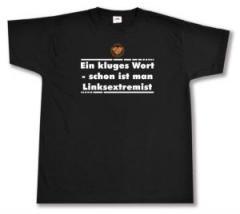 """Zum T-Shirt """"Ein kluges Wort - schon ist man Linksextremist"""" für 13,65 € gehen."""