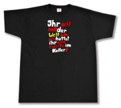 """Zum T-Shirt """"Ihr geht mit der Welt um als hättet ihr eine zweite im Keller!"""" für 16,57 € gehen."""