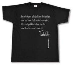 """Zum T-Shirt """"Im übrigen gilt ja hier derjenige, der auf den Schmutz hinweist, für viel gefährlicher als der, der den Schmutz macht."""" für 12,67 € gehen."""