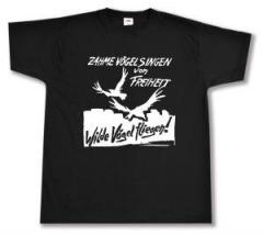 """Zum T-Shirt """"Zahme Vögel singen von Freiheit. Wilde Vögel fliegen!"""" für 12,67 € gehen."""