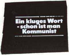 """Zum Aufnäher """"Ein kluges Wort - schon ist man Kommunist"""" für 1,50 € gehen."""