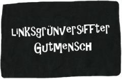 """Zum Aufnäher """"Linksgrün versiffter Gutmensch"""" für 1,10 € gehen."""