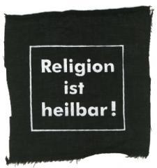 """Zum Aufnäher """"Religion ist heilbar!"""" für 1,50 € gehen."""