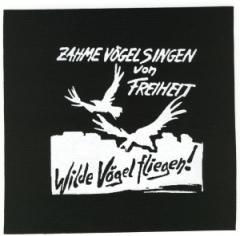 """Zum Aufnäher """"Zahme Vögel singen von Freiheit. Wilde Vögel fliegen!"""" für 1,50 € gehen."""