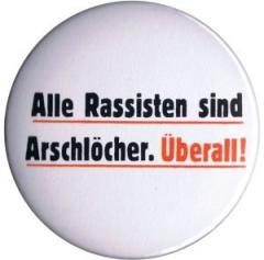 """Zum 50mm Button """"Alle Rassisten sind Arschlöcher. Überall."""" für 1,20 € gehen."""