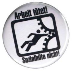 """Zum 50mm Button """"Arbeit tötet!"""" für 1,20 € gehen."""